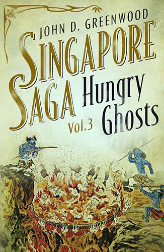 Hungry Ghosts (Singapore Saga, Vol.3) by John D. Greenwood