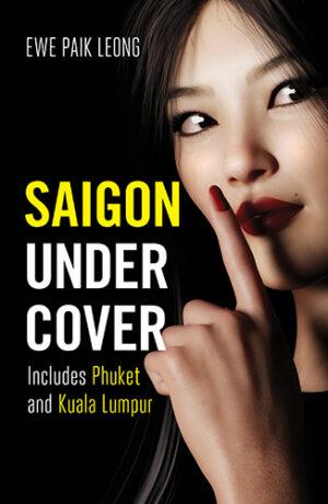 Saigon Undercover Includes Phuket and Kuala Lumpur by Ewe Paik Leong